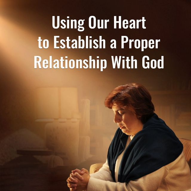 Using Our Heart to Establish a Proper Relationship With God