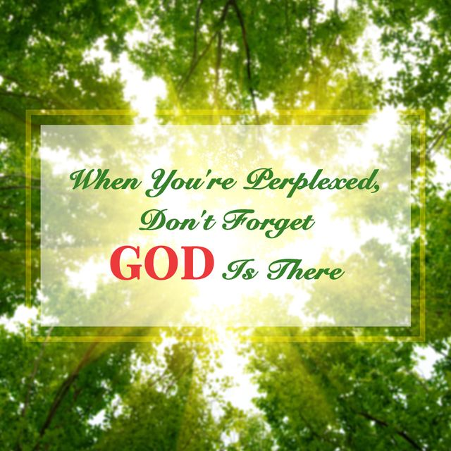 When You're Perplexed, Don't Forget God Is There