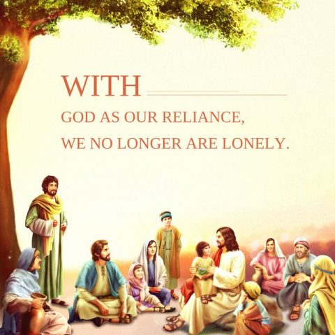 WITH GOD AS OUR RELIANCE, WE NO LONGER ARE LONELY.