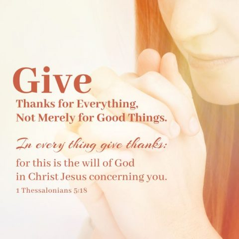 Give Thanks for Everything, Not Merely for Good Things.