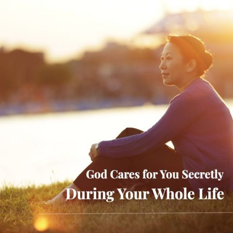 God's Cares for You Secretly During Your Whole Life