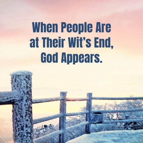 When People Are at Their Wit's End, God Appears.