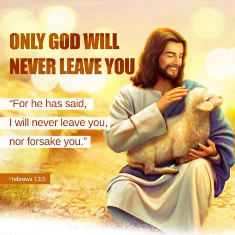 ONLY GOD WILL NEVER LEAVE YOU