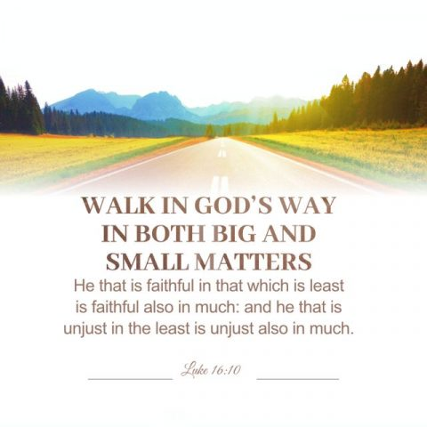 WALK IN GOD'S WAY IN BOTH BIG AND SMALL MATTERS