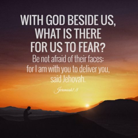WITH GOD BESIDE US, WHAT IS THERE FOR US TO FEAR?