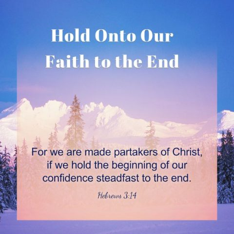 Hold Onto Our Faith to the End
