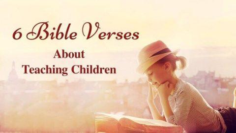6 Bible Verses About Teaching Children – Teach Our Children to Follow Christ