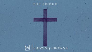 Casting Crowns – The Bridge
